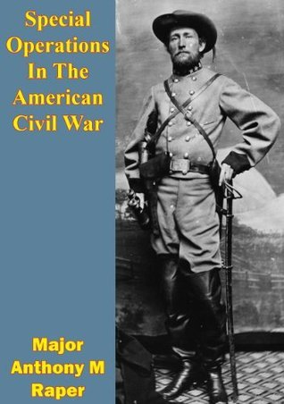 Special Operations In The American Civil War  by  Anthony M. Raper