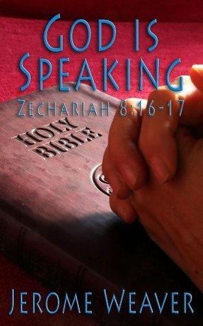 God Is Speaking: Zechariah 8:16-17  by  Jerome Weaver
