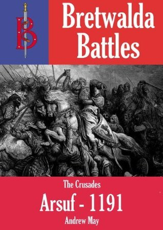 The Battle of Arsuf 1191  by  Andrew  May