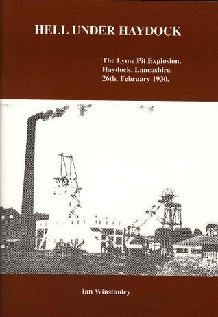 HELL UNDER HAYDOCK, The Lyme Pit Explosion, Haydock, Lancashire, 26th February 1930  by  Ian Winstanley