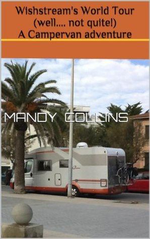 Wishstreams World Tour (well ... not quite!) A Campervan adventure  by  Mandy Collins