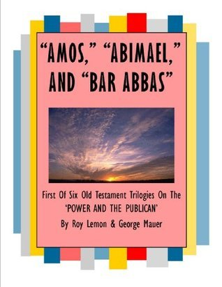 Amos, Abimael, Bar Abbas /1/ THE POWER AND THE PUBLICAN George Mauer