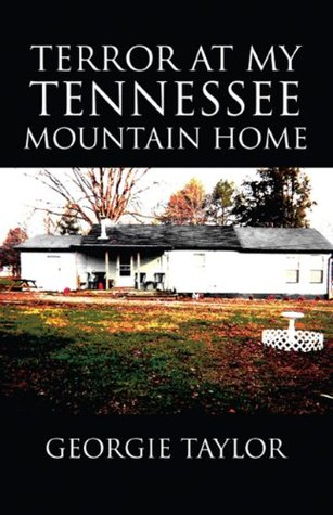 Terror at My Tennessee Mountain Home  by  Georgie Taylor