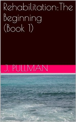Rehabilitation: The Beginning (Book 1) (Rehabilitation:The Beginning)  by  James Pullman