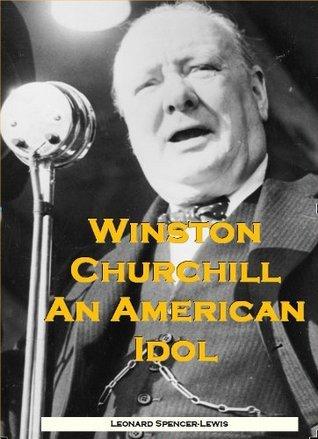 Winston Churchill An American Idol Leonard Spencer-Lewis