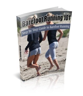 Barefoot Running 101:  Step Step Guide to Barefoot Running by Brandon Strickland