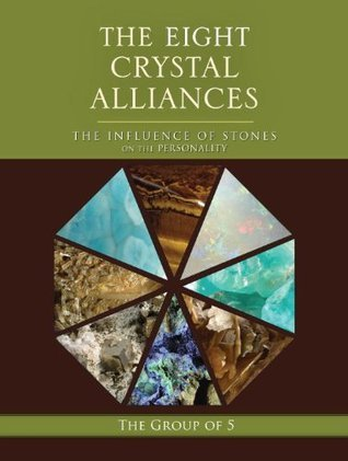 The Eight Crystal Alliances: The Influence of Stones on the Personality (The Group of 5 Crystals Series)  by  The Group of 5