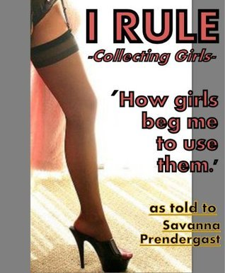 I Rule: Collecting Girls  by  Savanna Prendergast