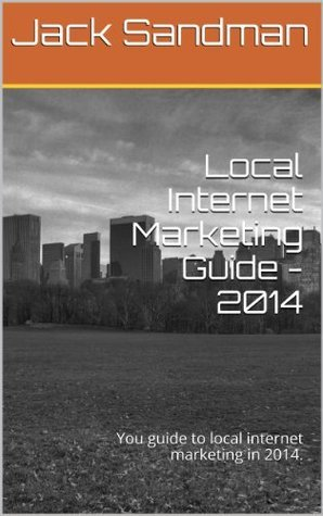 Local Internet Marketing Guide - 2014: Your guide to local internet marketing in 2014.  by  Joseph Bookman