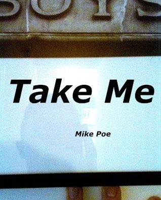 Take Me  by  Mike Poe