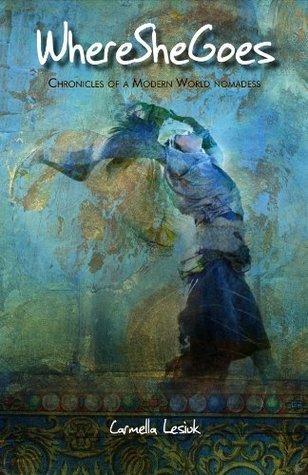 WhereSheGoes - Chronicles of a Modern World Nomadess  by  Carmella Lesiuk