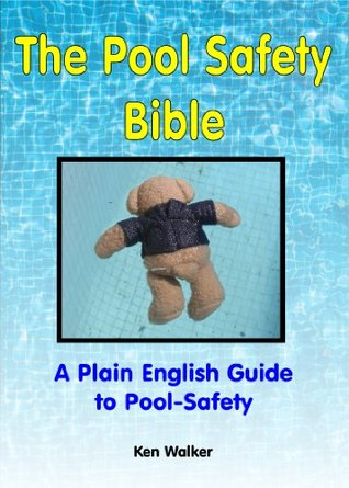 The Pool Safety Bible  by  Ken Walker