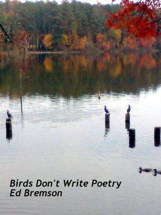 Birds Dont Write Poetry Ed Bremson