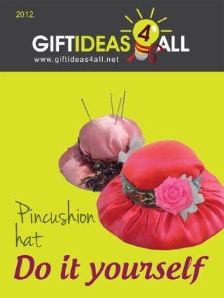 Gift ideas 4 all - Pincushion hat  by  Paola Marcucci
