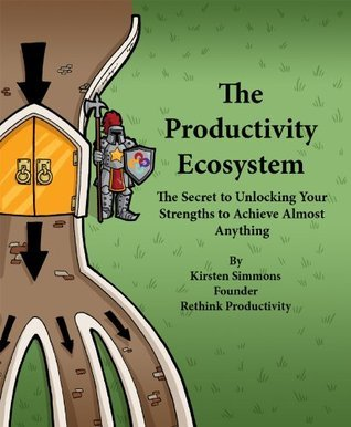 The Productivity Ecosystem: The Secret to Unlocking Your Strengths to Achieve Almost Anything  by  Kirsten Simmons