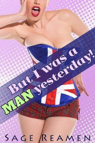 But I was a Man Yesterday! - 3 Book Gender Swap Bundle  by  Sage Reamen