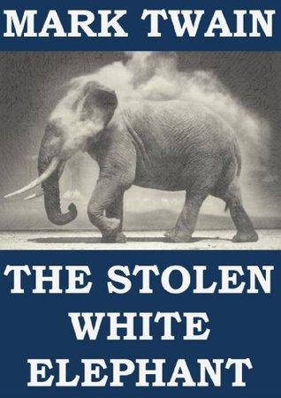 The Stolen White Elephant (Annotated) Mark Twain