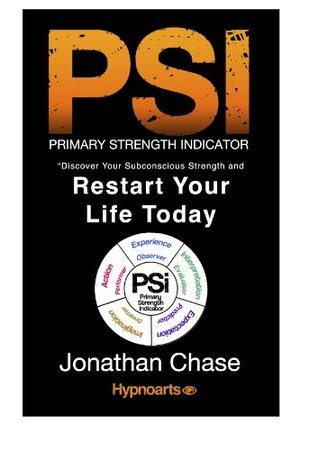 PSI Reveal Your Subconscious Strength And Restart Your Life  by  Jonathan Chase