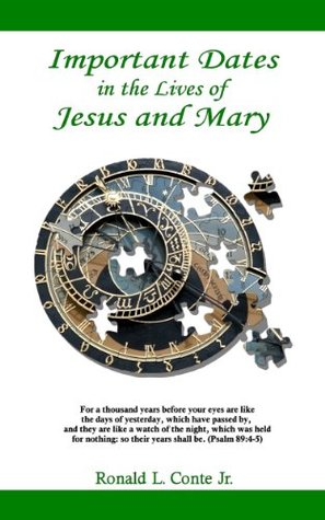 Important Dates In The Lives Of Jesus And Mary  by  Ronald L. Conte Jr