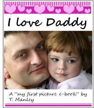 I love Daddy (My first picture e-books  by  T. Manley) by T. Manley