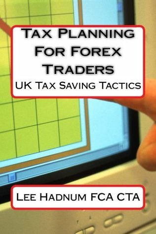 Tax Planning For Forex Traders  by  Lee Hadnum
