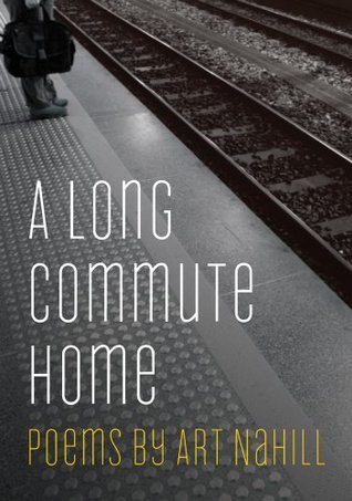 A Long Commute Home: Poems  by  Art Nahill