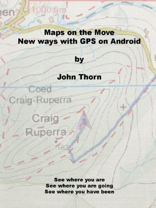 Maps on the Move - New ways with GPS on Android  by  John Thorn