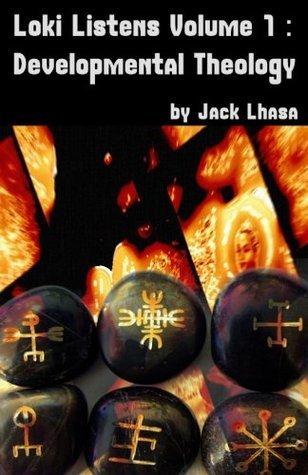 Loki Listens Volume 1: Developmental Theology  by  Jack Lhasa