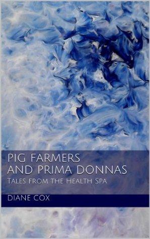 Pig Farmers and Prima Donnas Diane Cox