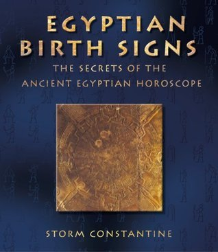 Egyptian Birth Signs: The Secrets of the Ancient Egyptian Horoscope  by  Storm Constantine