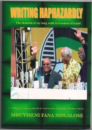 WRITING HAPHAZARDLY: The skeleton of my long walk to freedom of truth! Mbuyiseni Fana Mdlalose