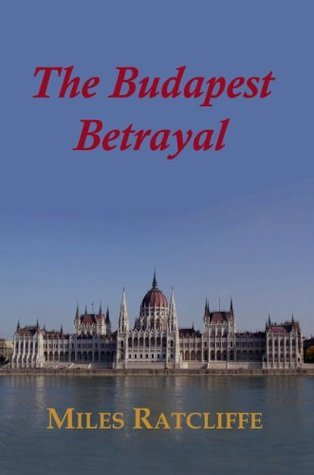 The Budapest Betrayal Miles Ratcliffe
