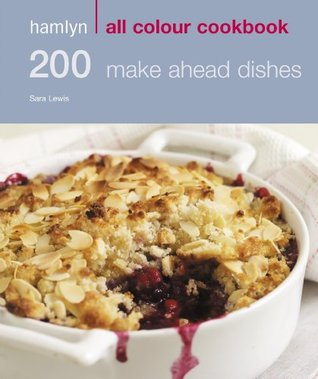 200 Make Ahead Dishes (All Colour Cookbook)  by  Sara Lewis