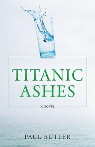 Titanic Ashes Paul  Butler