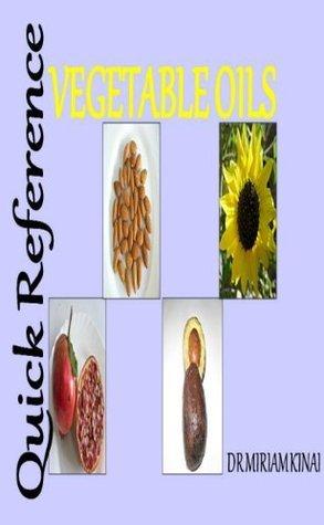 Quick Reference: Vegetable Oils Miriam Kinai