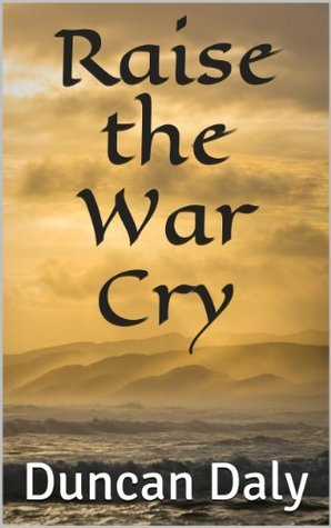 Raise the War Cry  by  Duncan Daly