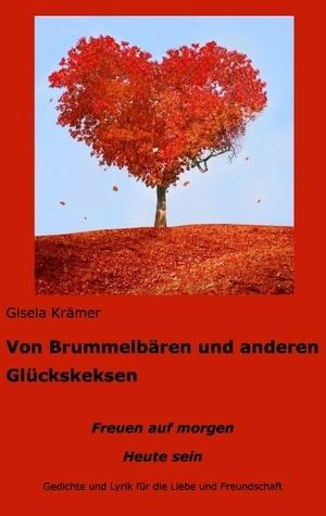Von Brummelbären und anderen Glückskeksen: Gedichte und mehr - Heute sein .. auf morgen freuen  by  Gisela Kramer