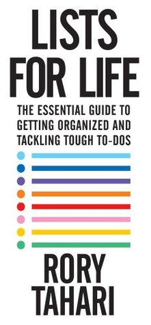 Lists for Life: The Essential Guide to Getting Organized and Tackling Tough To-DOS  by  Rory Tahari