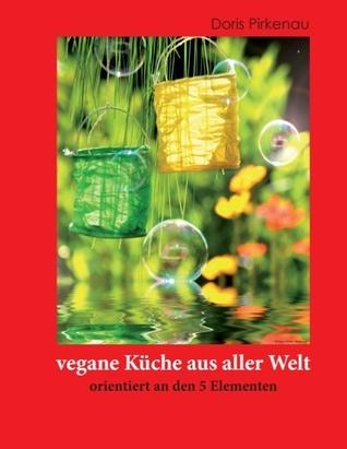 vegane Küche aus aller Welt: orientiert an den 5 Elementen  by  Doris Pirkenau