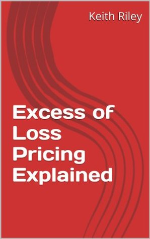 Excess of Loss Pricing Explained Keith Riley