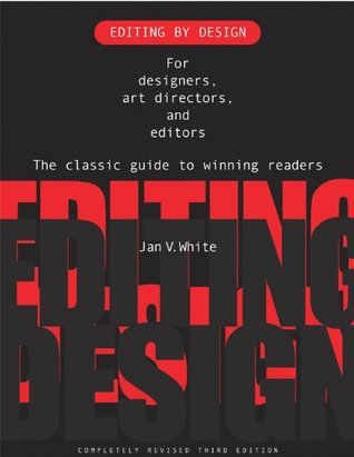 Editing Design: For Designers, Art Directors and Editors, the Classic Guide to Winning Readers by Jan V. White