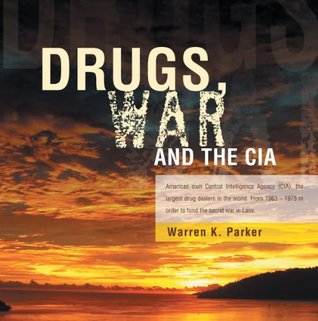 Drugs, War and The CIA Warren K. Parker