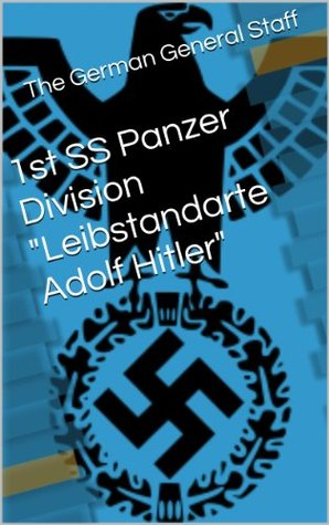 1st SS Panzer Division Leibstandarte Adolf Hitler The German General Staff