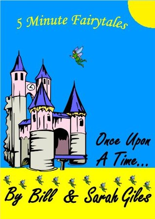 Once Upon a Time. Fairy Tales. A Five Minute Fairy Tales Series  by  Bill and Sarah Giles (Bill and Sarah Giles Books for Children) by Sarah Giles