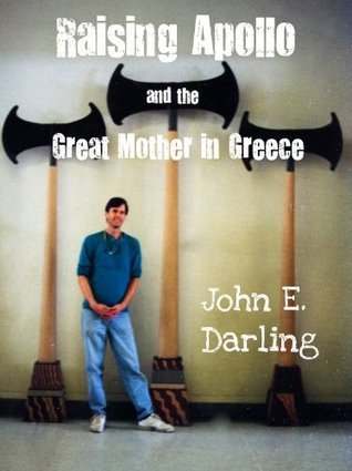 Raising Apollo and the Great Mother in Greece  by  John E. Darling