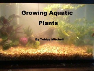 Growing Aquatic Plants  by  Tobias Mitchell