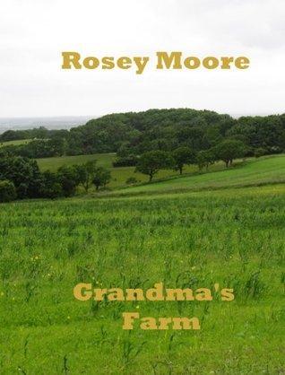 Grandmas Farm  by  Rosey Moore