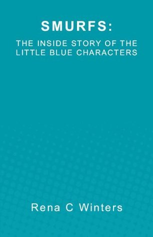 SMURFS: The Inside Story of the Little Blue Characters Rena Winters