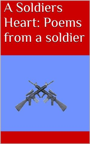 A Soldiers Heart: Poems from a soldier Andrew Mallet