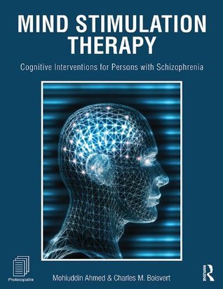 Mind Stimulation Therapy: Cognitive Interventions for Persons with Schizophrenia Mohiuddin Ahmed